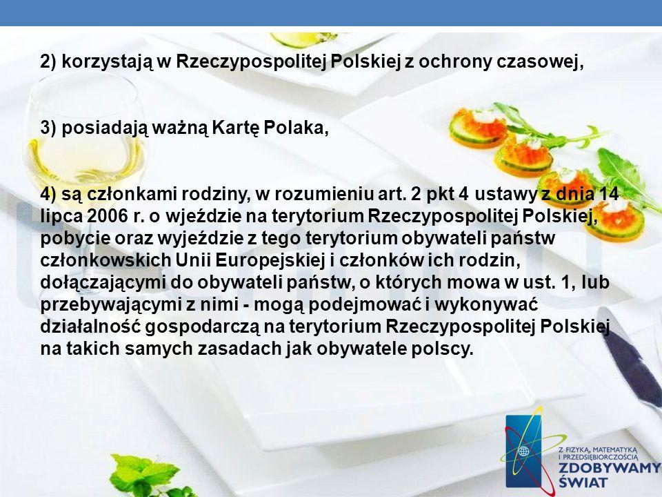 2) korzystają w Rzeczypospolitej Polskiej z ochrony czasowej, 3) posiadają ważną Kartę Polaka, 4) są członkami rodziny, w rozumieniu art. 2 pkt 4 usta