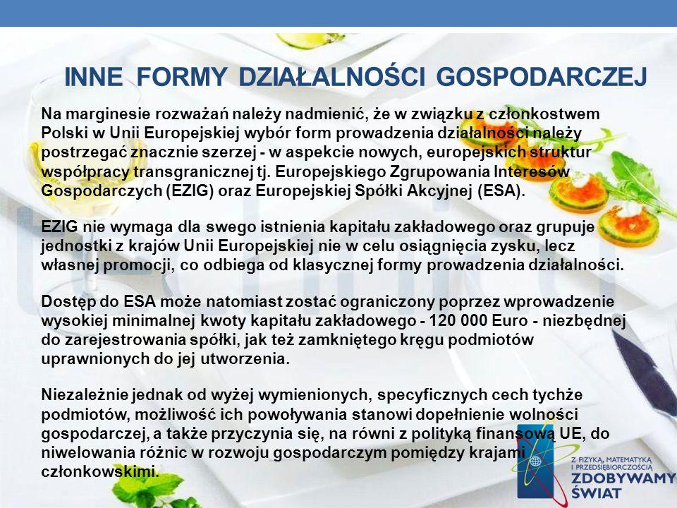 INNE FORMY DZIAŁALNOŚCI GOSPODARCZEJ Na marginesie rozważań należy nadmienić, że w związku z członkostwem Polski w Unii Europejskiej wybór form prowad