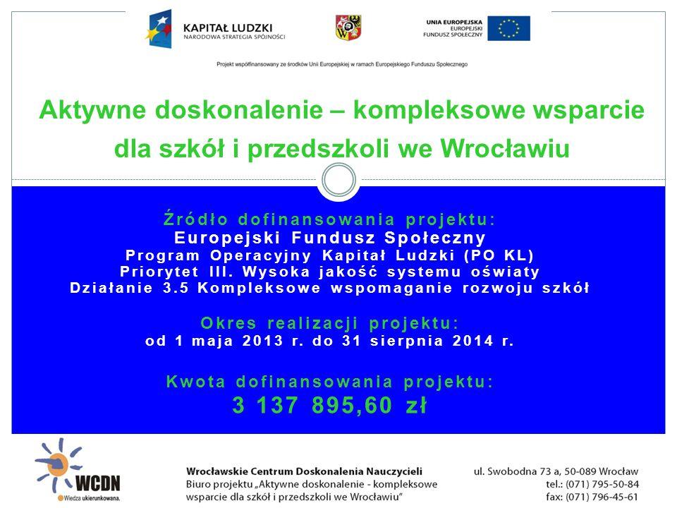 Grupa docelowa/uczestnicy projektu: 77 wrocławskich placówek dla dzieci i młodzieży: 67 szkół: 40 SP, 18 G, 5 LO, 4 T 10 przedszkoli 1 640 nauczycieli w tym: 1 566 K/174 M 77 dyrektorów w tym: 66 K/11 M Aktywne doskonalenie – kompleksowe wsparcie dla szkół i przedszkoli we Wrocławiu