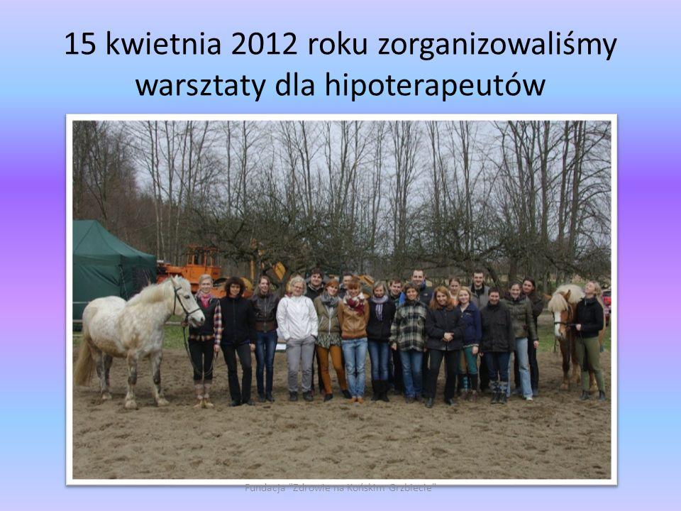 15 kwietnia 2012 roku zorganizowaliśmy warsztaty dla hipoterapeutów Fundacja