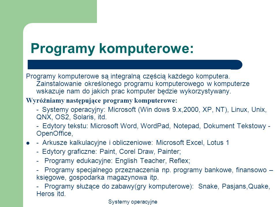 Systemy operacyjne Programy komputerowe: Programy komputerowe są integralną częścią każdego komputera. Zainstalowanie określonego programu komputerowe