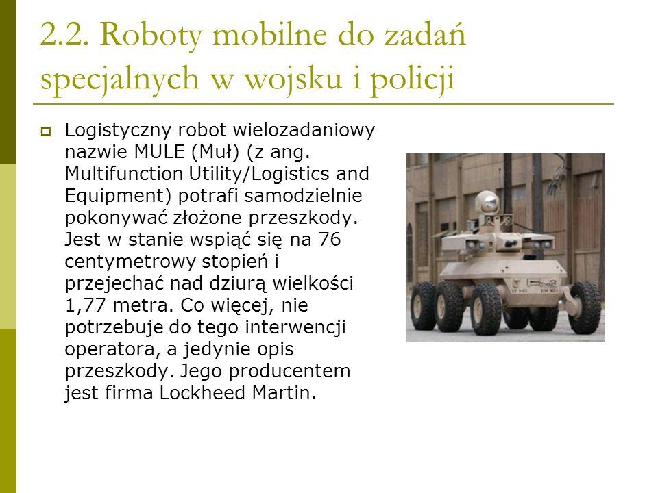 2.2. Roboty mobilne do zadań specjalnych w wojsku i policji Logistyczny robot wielozadaniowy nazwie MULE (Muł) (z ang. Multifunction Utility/Logistics