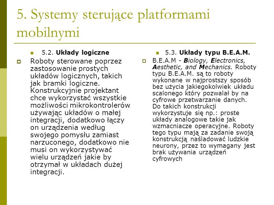 5. Systemy sterujące platformami mobilnymi 5.2. Układy logiczne Roboty sterowane poprzez zastosowanie prostych układów logicznych, takich jak bramki l