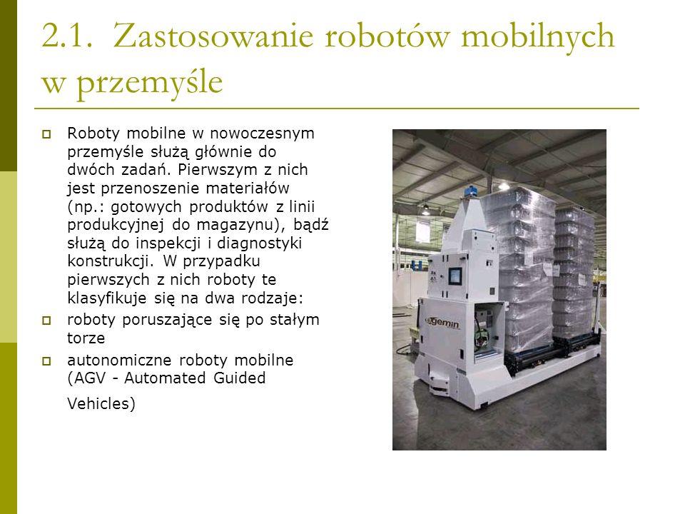 2.1. Zastosowanie robotów mobilnych w przemyśle Roboty mobilne w nowoczesnym przemyśle służą głównie do dwóch zadań. Pierwszym z nich jest przenoszeni