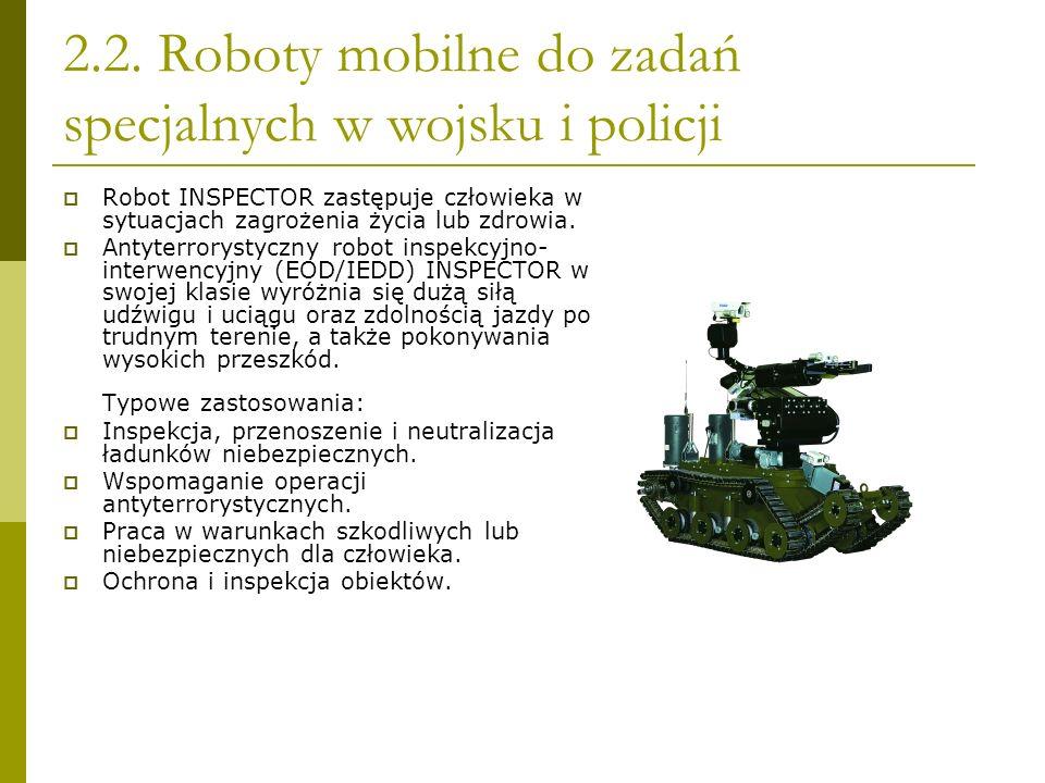 2.2. Roboty mobilne do zadań specjalnych w wojsku i policji Robot INSPECTOR zastępuje człowieka w sytuacjach zagrożenia życia lub zdrowia. Antyterrory