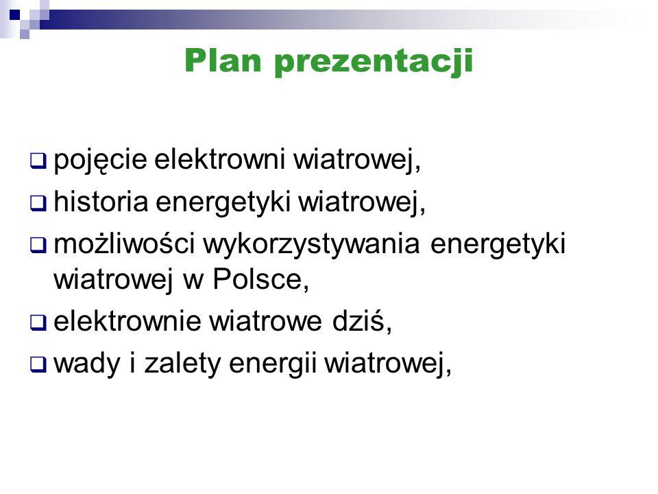 Plan prezentacji pojęcie elektrowni wiatrowej, historia energetyki wiatrowej, możliwości wykorzystywania energetyki wiatrowej w Polsce, elektrownie wi