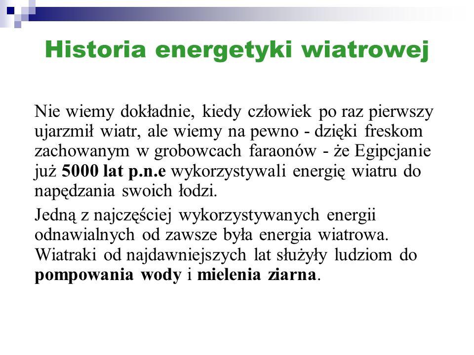 Historia energetyki wiatrowej Nie wiemy dokładnie, kiedy człowiek po raz pierwszy ujarzmił wiatr, ale wiemy na pewno - dzięki freskom zachowanym w gro