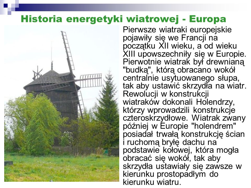 Historia energetyki wiatrowej - Europa Pierwsze wiatraki europejskie pojawiły się we Francji na początku XII wieku, a od wieku XIII upowszechniły się