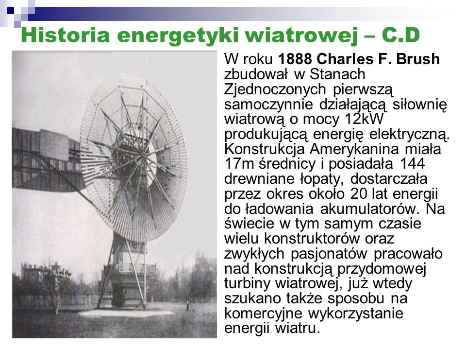 Historia energetyki wiatrowej – C.D W roku 1888 Charles F. Brush zbudował w Stanach Zjednoczonych pierwszą samoczynnie działającą siłownię wiatrową o