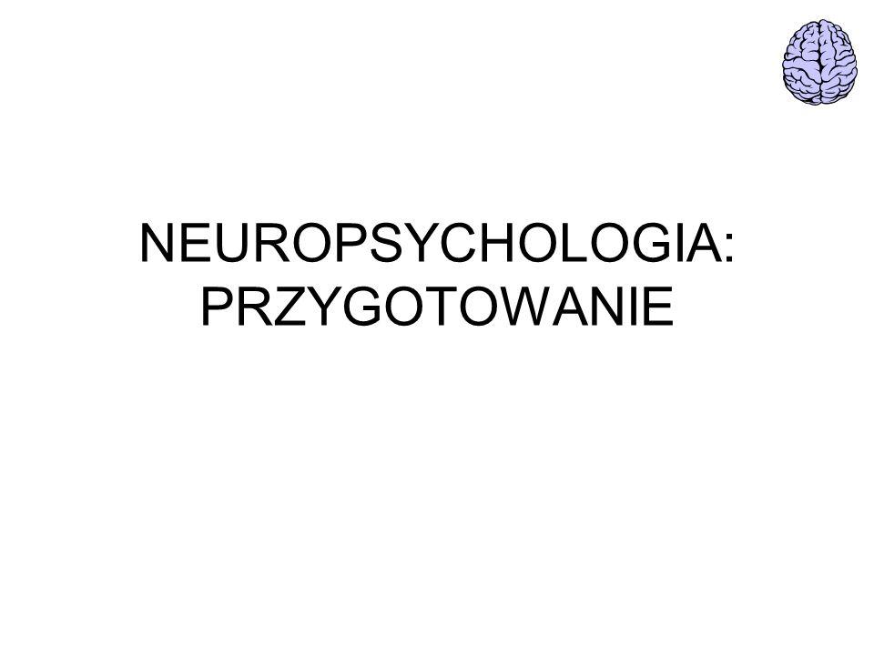 NEUROPSYCHOLOGIA: PRZYGOTOWANIE