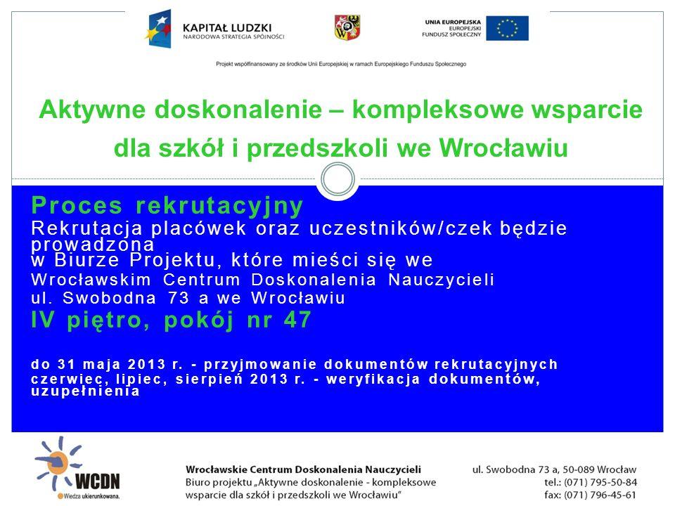 Proces rekrutacyjny Rekrutacja placówek oraz uczestników/czek będzie prowadzona w Biurze Projektu, które mieści się we Wrocławskim Centrum Doskonalenia Nauczycieli ul.