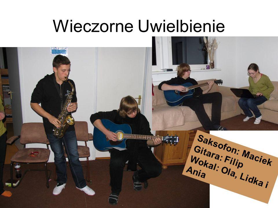 Wieczorne Uwielbienie Saksofon: Maciek Gitara: Filip Wokal: Ola, Lidka i Ania