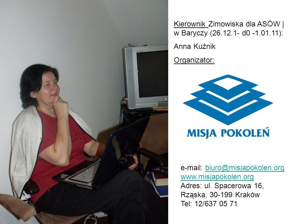Kierownik Zimowiska dla ASÓW | w Baryczy (26.12.1- d0 -1.01.11): Anna Kuźnik Organizator: e-mail: biuro@misjapokolen.orgbiuro@misjapokolen.org www.misjapokolen.org Adres: ul.