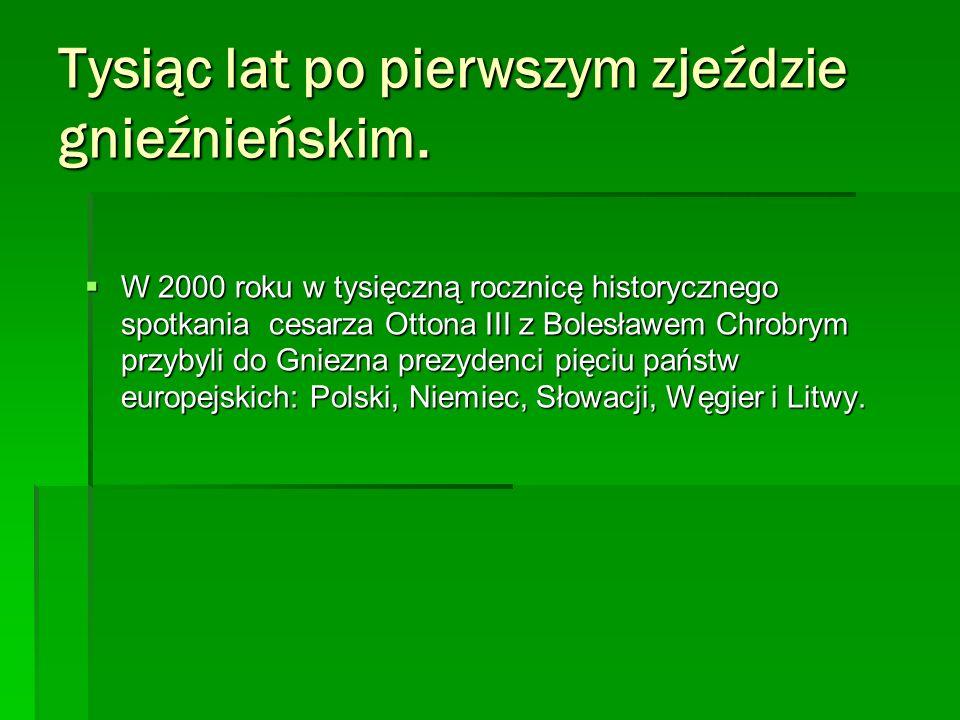 Tysiąc lat po pierwszym zjeździe gnieźnieńskim. W 2000 roku w tysięczną rocznicę historycznego spotkania cesarza Ottona III z Bolesławem Chrobrym przy
