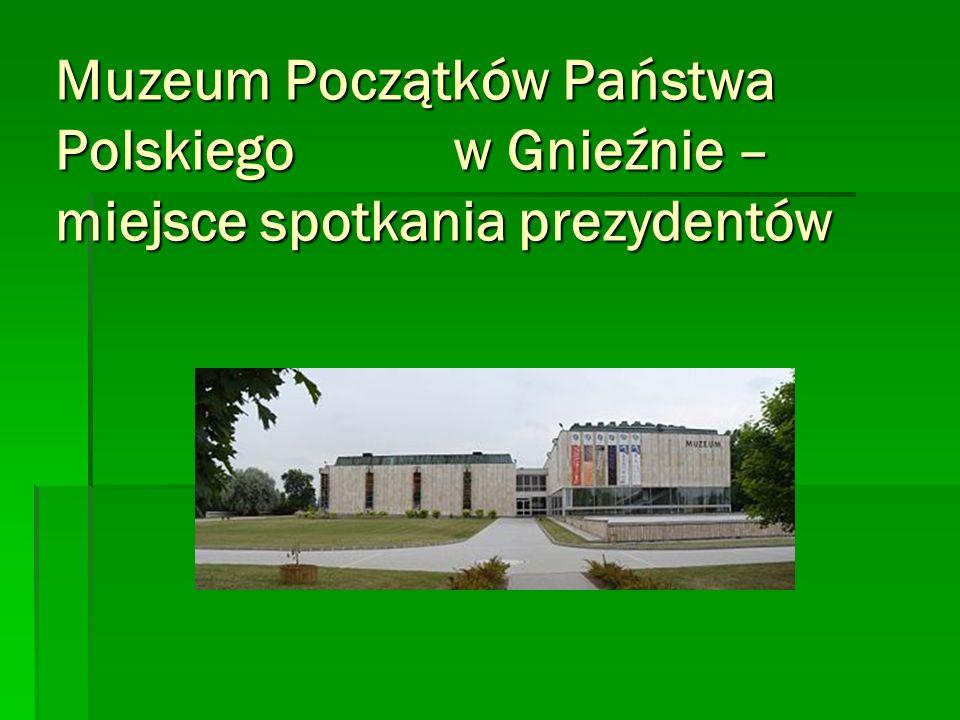 Muzeum Początków Państwa Polskiego w Gnieźnie – miejsce spotkania prezydentów
