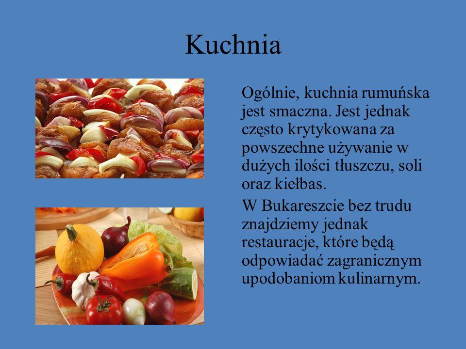 Kuchnia Ogólnie, kuchnia rumuńska jest smaczna. Jest jednak często krytykowana za powszechne używanie w dużych ilości tłuszczu, soli oraz kiełbas. W B