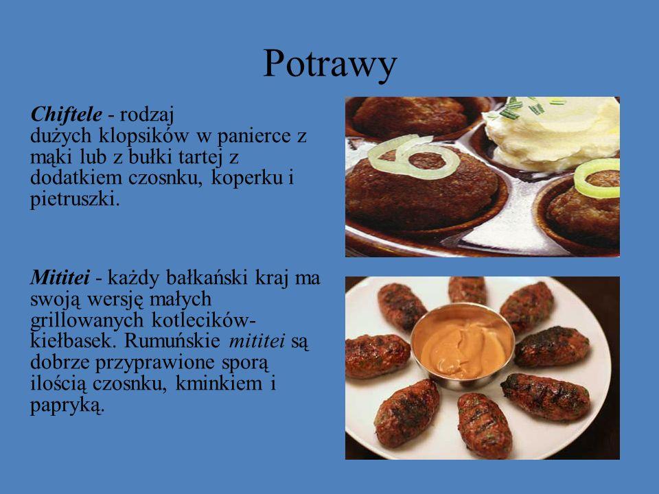 Potrawy Chiftele - rodzaj dużych klopsików w panierce z mąki lub z bułki tartej z dodatkiem czosnku, koperku i pietruszki. Mititei - każdy bałkański k