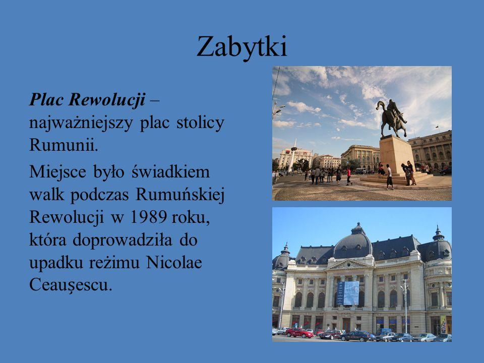 Zabytki Plac Rewolucji – najważniejszy plac stolicy Rumunii. Miejsce było świadkiem walk podczas Rumuńskiej Rewolucji w 1989 roku, która doprowadziła