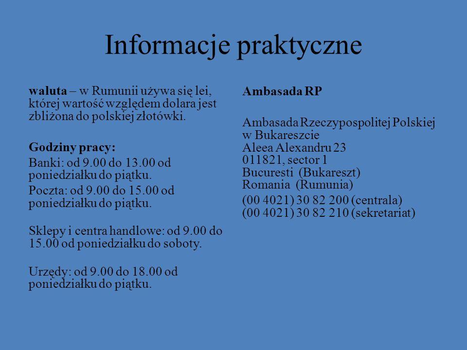 Informacje praktyczne waluta – w Rumunii używa się lei, której wartość względem dolara jest zbliżona do polskiej złotówki. Godziny pracy: Banki: od 9.