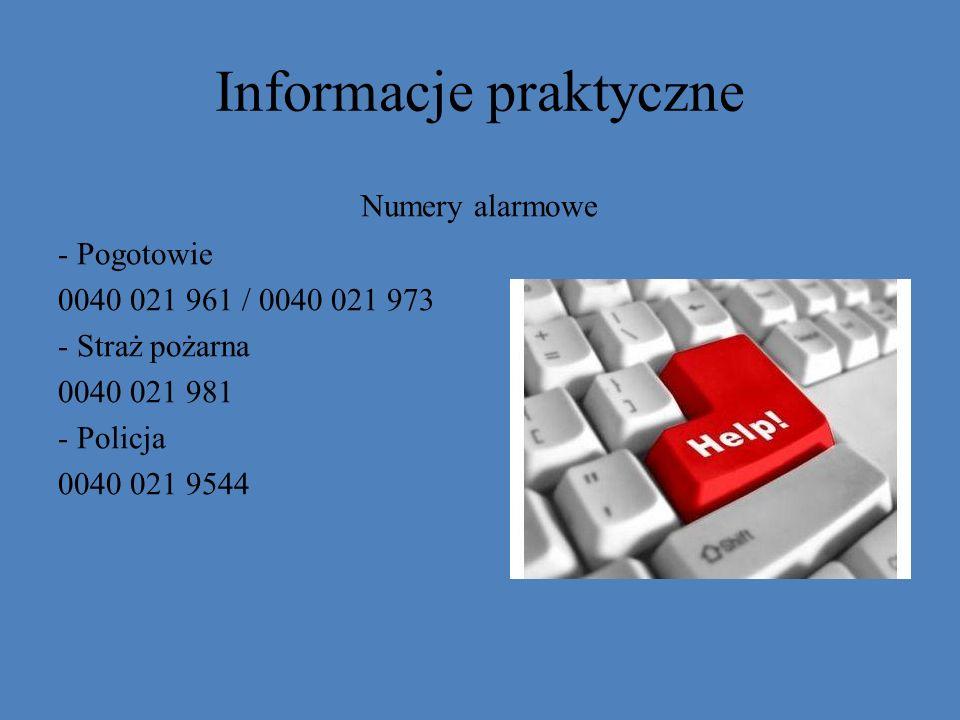 Informacje praktyczne Numery alarmowe - Pogotowie 0040 021 961 / 0040 021 973 - Straż pożarna 0040 021 981 - Policja 0040 021 9544