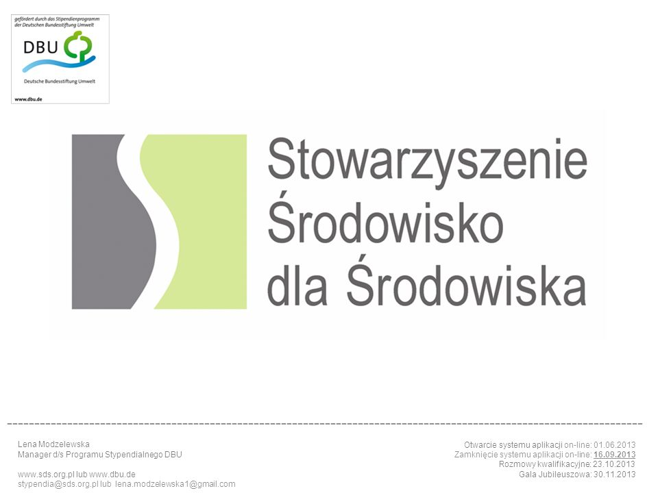 Lena Modzelewska Manager d/s Programu Stypendialnego DBU www.sds.org.pl lub www.dbu.de stypendia@sds.org.pl lub lena.modzelewska1@gmail.com Otwarcie s