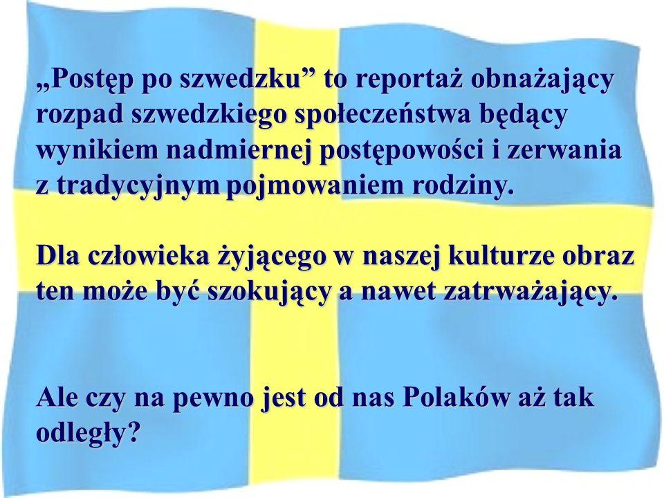 Model szwedzki cieszy się dużym uznaniem wśród brukselskich biurokratów i jest zalecany we fragmentach lub większych całościach w całej Unii Europejskiej.