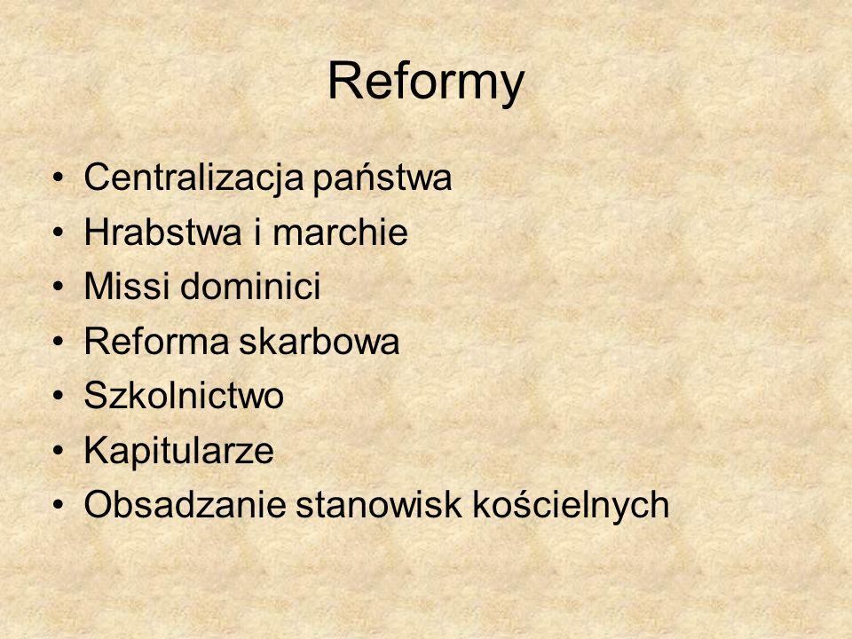 Reformy Centralizacja państwa Hrabstwa i marchie Missi dominici Reforma skarbowa Szkolnictwo Kapitularze Obsadzanie stanowisk kościelnych