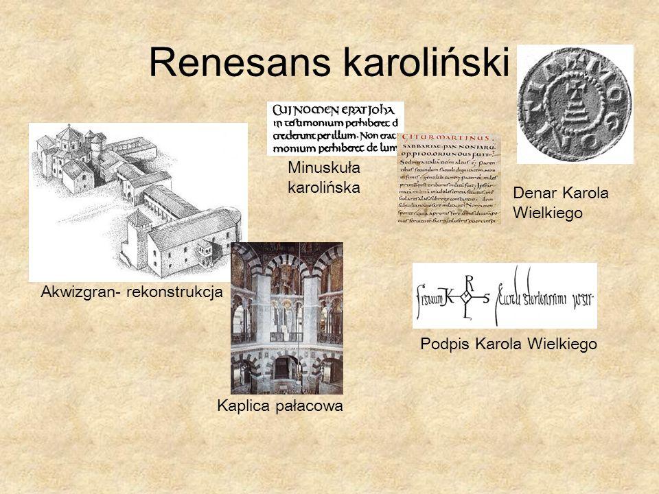 Renesans karoliński Akwizgran- rekonstrukcja Denar Karola Wielkiego Kaplica pałacowa Minuskuła karolińska Podpis Karola Wielkiego