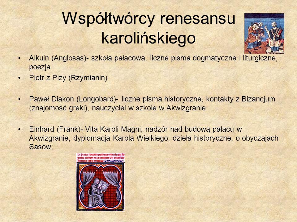 Współtwórcy renesansu karolińskiego Alkuin (Anglosas)- szkoła pałacowa, liczne pisma dogmatyczne i liturgiczne, poezja Piotr z Pizy (Rzymianin) Paweł
