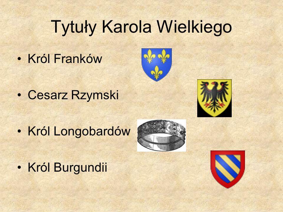 Tytuły Karola Wielkiego Król Franków Cesarz Rzymski Król Longobardów Król Burgundii
