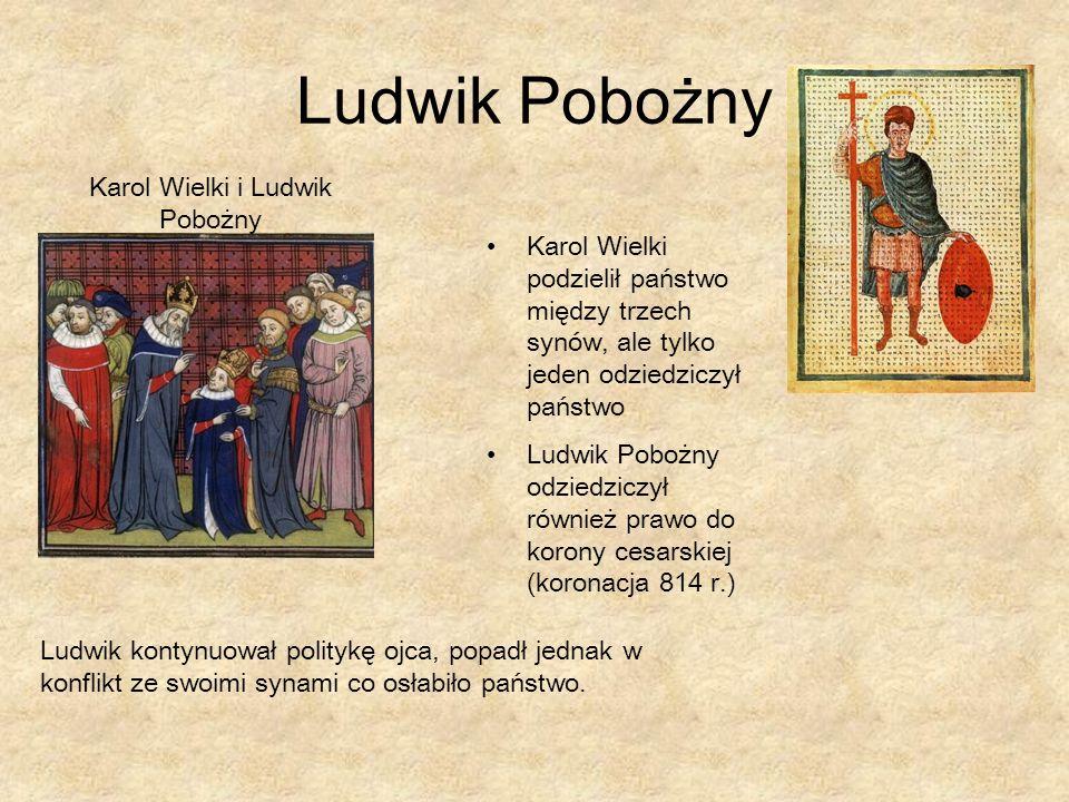Ludwik Pobożny Karol Wielki i Ludwik Pobożny Karol Wielki podzielił państwo między trzech synów, ale tylko jeden odziedziczył państwo Ludwik Pobożny o