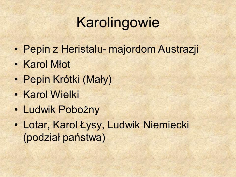 Karolingowie Pepin z Heristalu- majordom Austrazji Karol Młot Pepin Krótki (Mały) Karol Wielki Ludwik Pobożny Lotar, Karol Łysy, Ludwik Niemiecki (pod