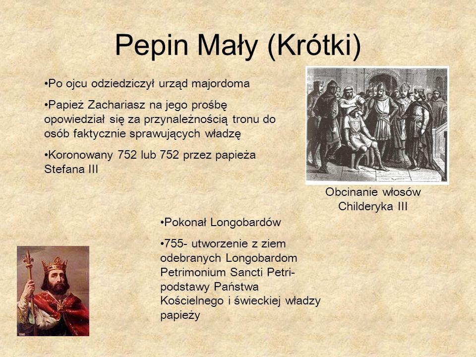 Pepin Mały (Krótki) Obcinanie włosów Childeryka III Po ojcu odziedziczył urząd majordoma Papież Zachariasz na jego prośbę opowiedział się za przynależ