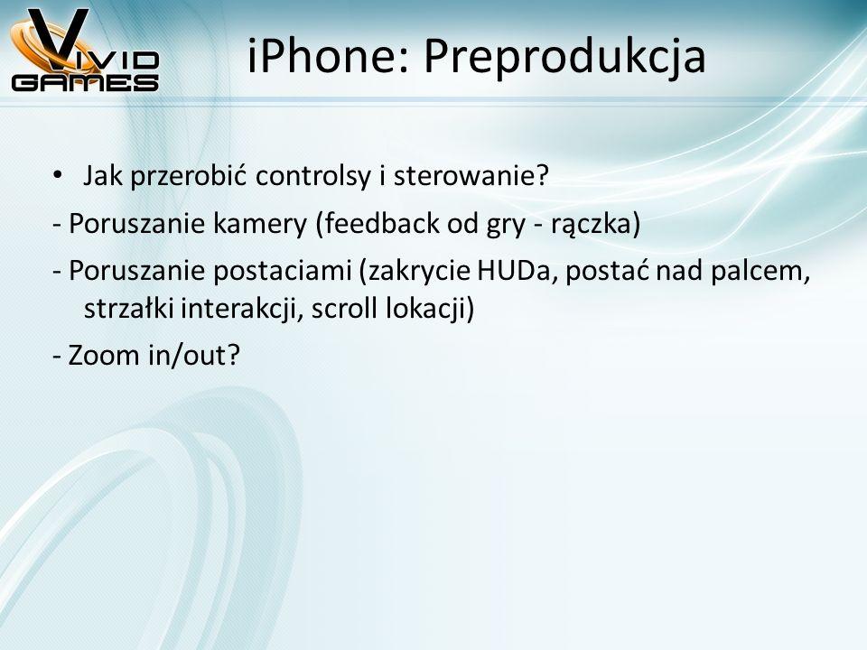 iPhone: Preprodukcja Jak przerobić controlsy i sterowanie? - Poruszanie kamery (feedback od gry - rączka) - Poruszanie postaciami (zakrycie HUDa, post