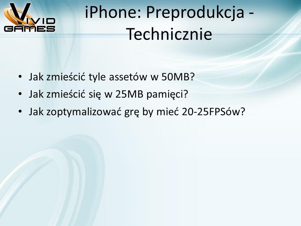 iPhone: Preprodukcja - Technicznie Jak zmieścić tyle assetów w 50MB? Jak zmieścić się w 25MB pamięci? Jak zoptymalizować grę by mieć 20-25FPSów?