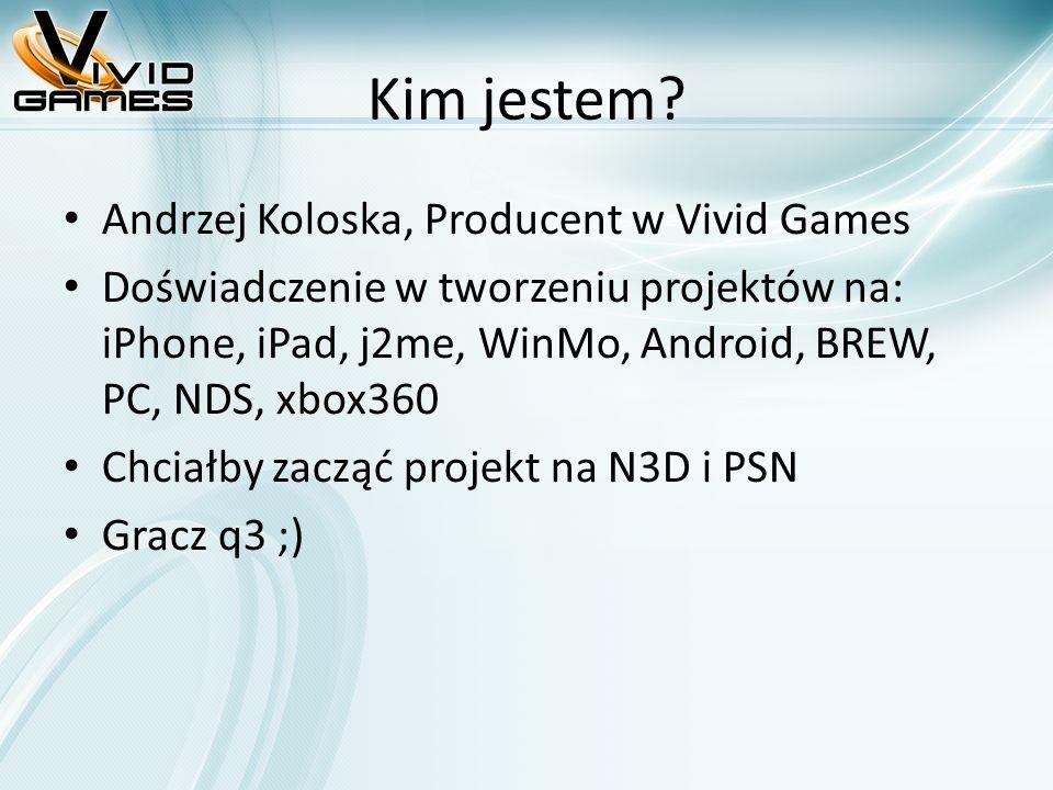 Kim jestem? Andrzej Koloska, Producent w Vivid Games Doświadczenie w tworzeniu projektów na: iPhone, iPad, j2me, WinMo, Android, BREW, PC, NDS, xbox36