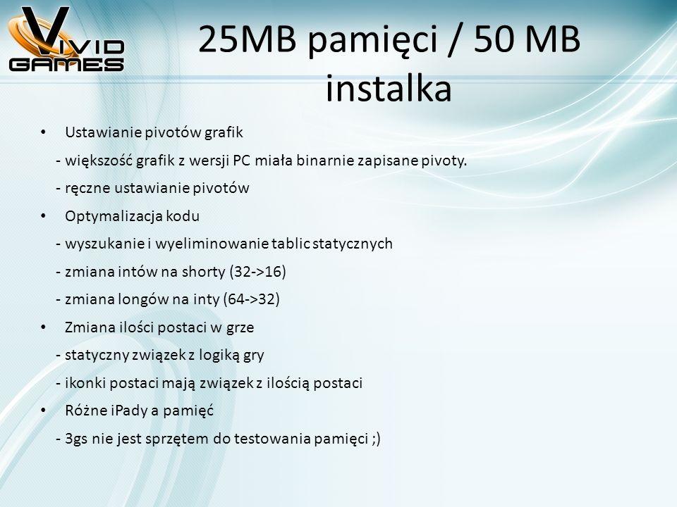 25MB pamięci / 50 MB instalka Ustawianie pivotów grafik - większość grafik z wersji PC miała binarnie zapisane pivoty. - ręczne ustawianie pivotów Opt