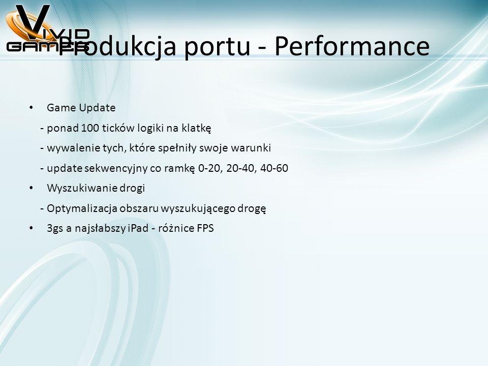 Produkcja portu - Performance Game Update - ponad 100 ticków logiki na klatkę - wywalenie tych, które spełniły swoje warunki - update sekwencyjny co ramkę 0-20, 20-40, 40-60 Wyszukiwanie drogi - Optymalizacja obszaru wyszukującego drogę 3gs a najsłabszy iPad - różnice FPS