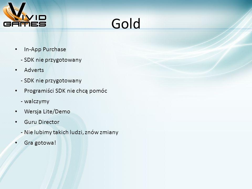Gold In-App Purchase - SDK nie przygotowany Adverts - SDK nie przygotowany Programiści SDK nie chcą pomóc - walczymy Wersja Lite/Demo Guru Director - Nie lubimy takich ludzi, znów zmiany Gra gotowa!