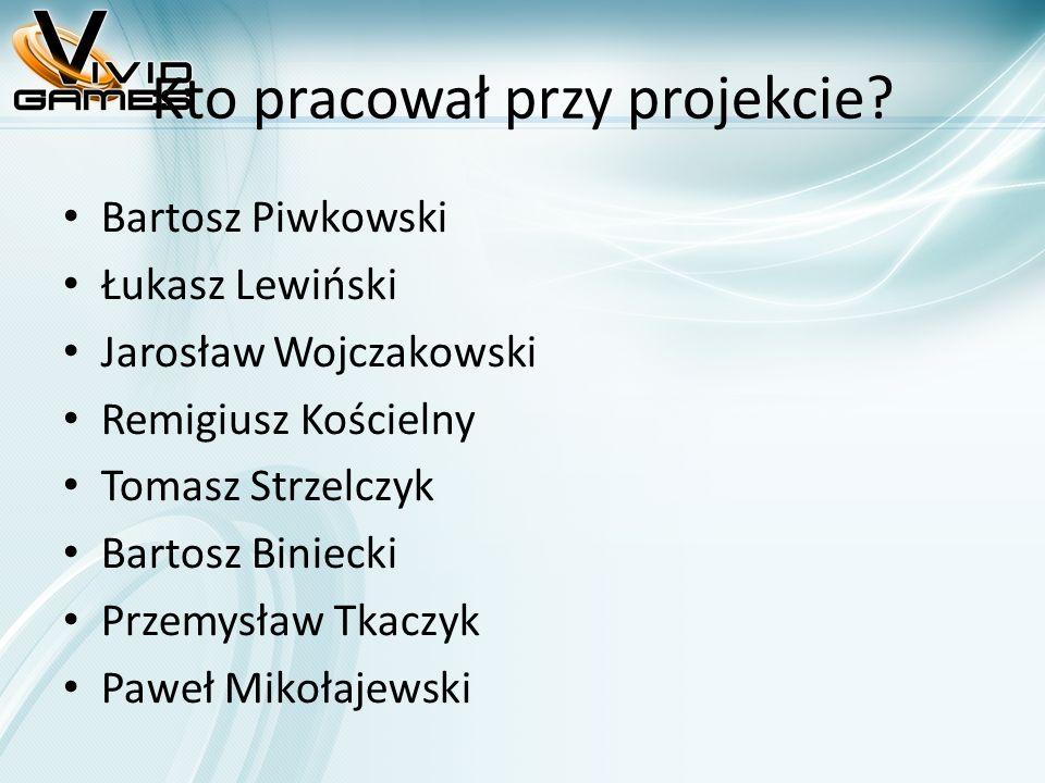 Kto pracował przy projekcie? Bartosz Piwkowski Łukasz Lewiński Jarosław Wojczakowski Remigiusz Kościelny Tomasz Strzelczyk Bartosz Biniecki Przemysław