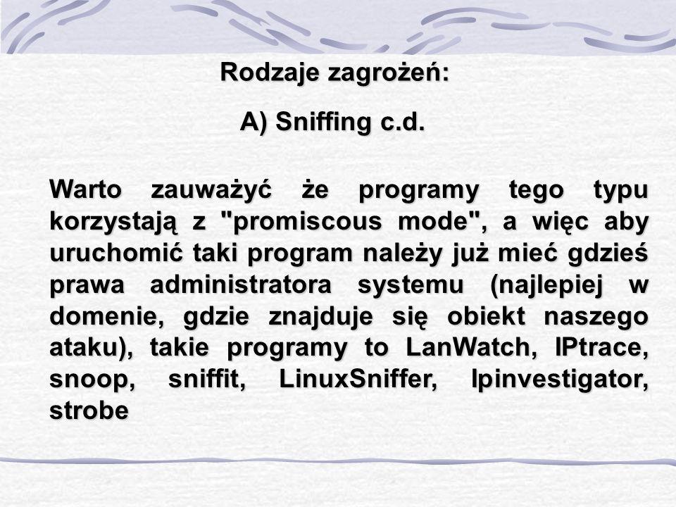 Rodzaje zagrożeń: A) Sniffing c.d. Warto zauważyć że programy tego typu korzystają z