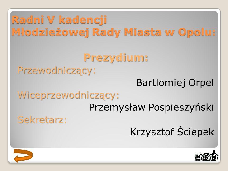 Prezydium:Przewodniczący: Bartłomiej OrpelWiceprzewodniczący: Przemysław PospieszyńskiSekretarz: Krzysztof Ściepek Radni V kadencji Młodzieżowej Rady