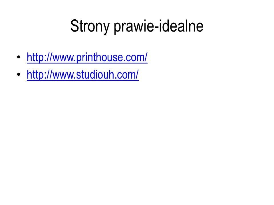 Strony prawie-idealne http://www.printhouse.com/ http://www.studiouh.com/