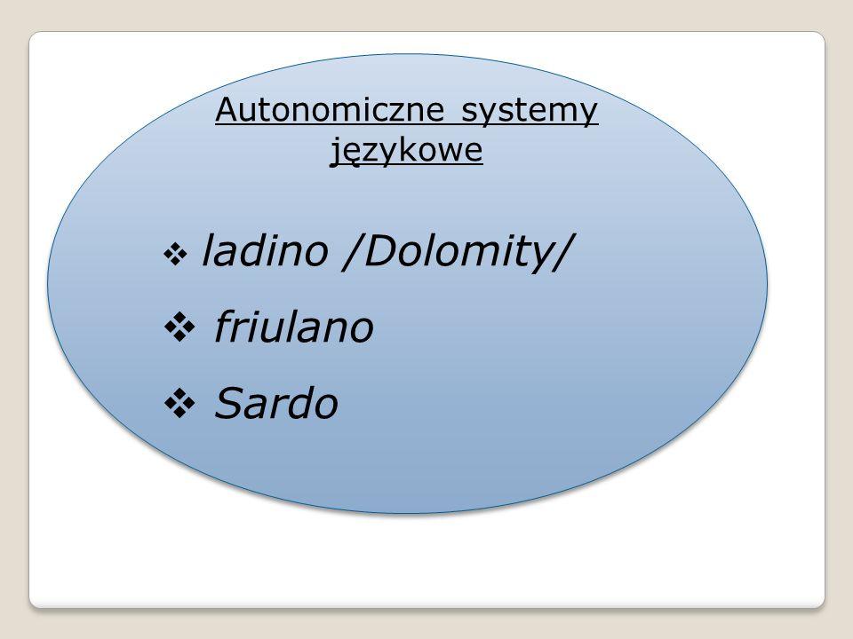 Autonomiczne systemy językowe ladino /Dolomity/ friulano Sardo Autonomiczne systemy językowe ladino /Dolomity/ friulano Sardo