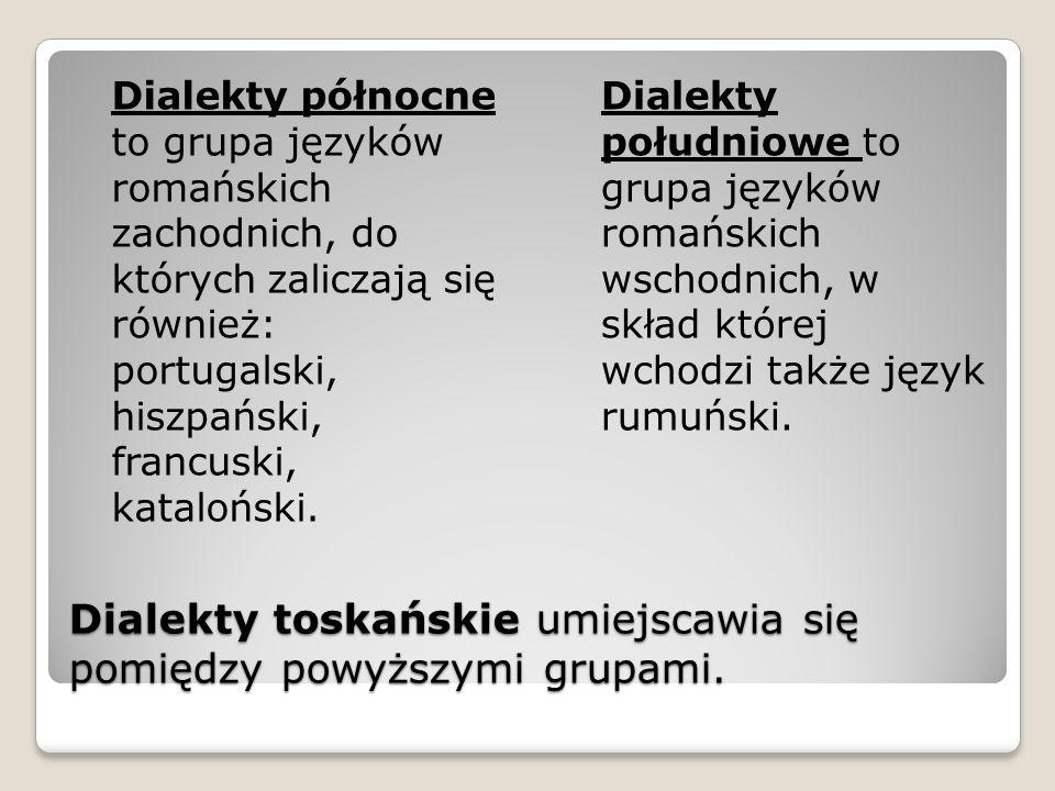 Dialekty toskańskie umiejscawia się pomiędzy powyższymi grupami.