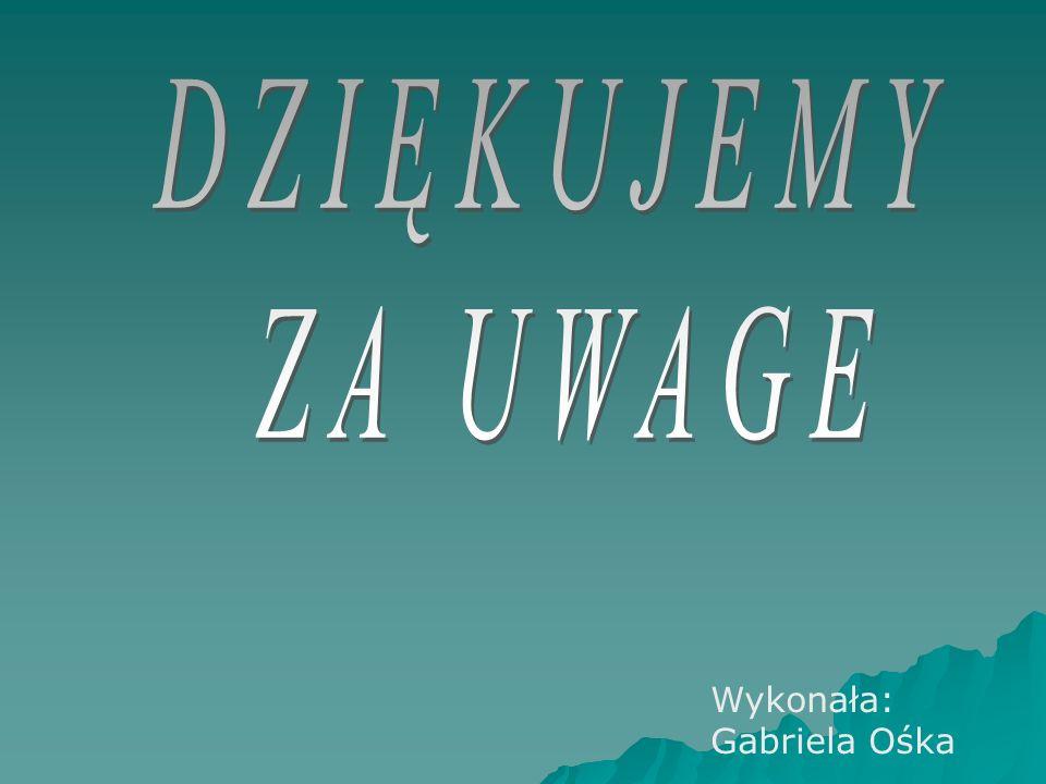 Wykonała: Gabriela Ośka