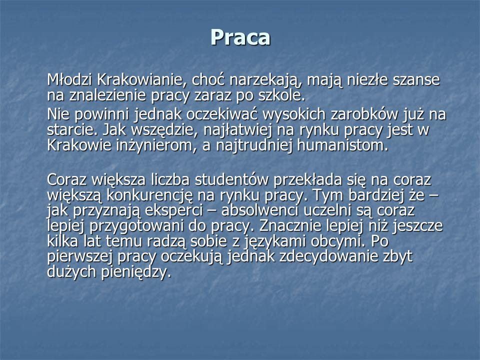 Praca Młodzi Krakowianie, choć narzekają, mają niezłe szanse na znalezienie pracy zaraz po szkole. Nie powinni jednak oczekiwać wysokich zarobków już