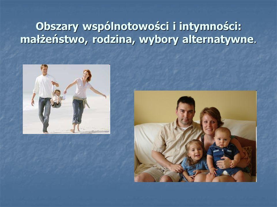 Obszary wspólnotowości i intymności: małżeństwo, rodzina, wybory alternatywne.