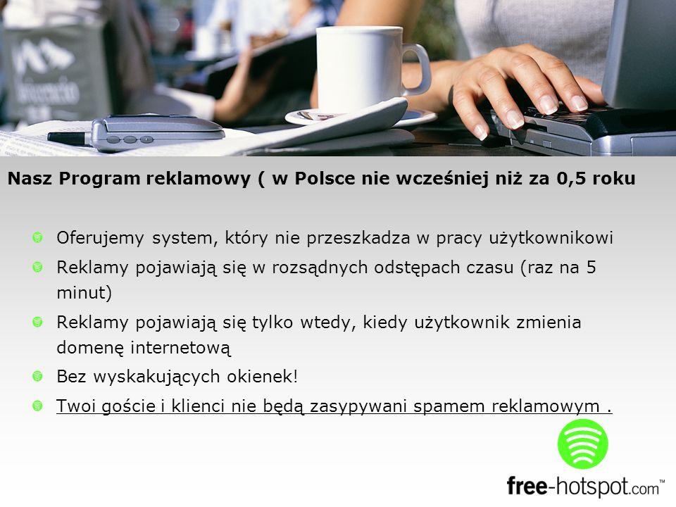 Nasz Program reklamowy ( w Polsce nie wcześniej niż za 0,5 roku Oferujemy system, który nie przeszkadza w pracy użytkownikowi Reklamy pojawiają się w rozsądnych odstępach czasu (raz na 5 minut) Reklamy pojawiają się tylko wtedy, kiedy użytkownik zmienia domenę internetową Bez wyskakujących okienek.