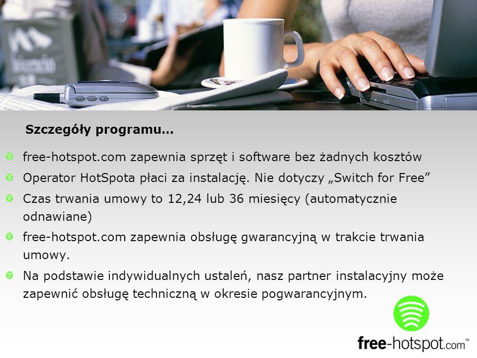 free-hotspot.com zapewnia sprzęt i software bez żadnych kosztów Operator HotSpota płaci za instalację. Nie dotyczy Switch for Free Czas trwania umowy